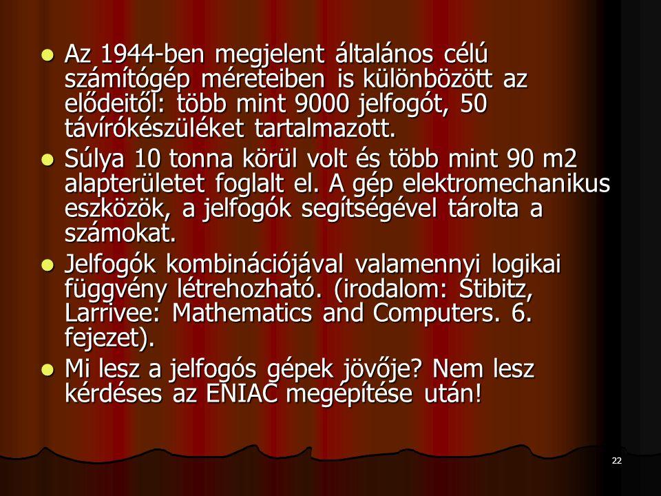 Az 1944-ben megjelent általános célú számítógép méreteiben is különbözött az elődeitől: több mint 9000 jelfogót, 50 távírókészüléket tartalmazott.
