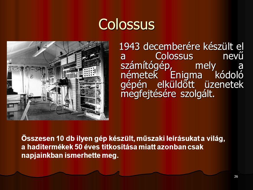 Colossus 1943 decemberére készült el a Colossus nevű számítógép, mely a németek Enigma kódoló gépén elküldött üzenetek megfejtésére szolgált.