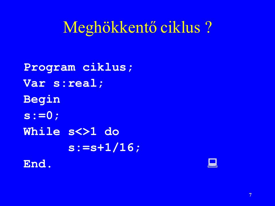 Meghökkentő ciklus Program ciklus; Var s:real; Begin s:=0;