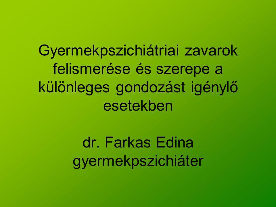 Gyermekpszichiátriai zavarok felismerése és szerepe a különleges gondozást igénylő esetekben dr.