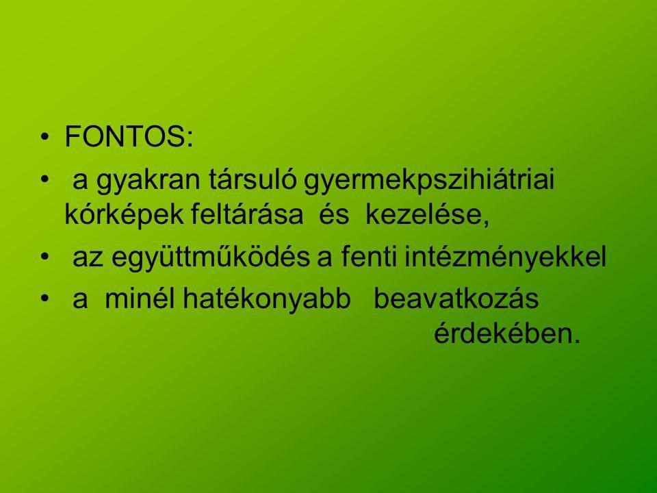 FONTOS: a gyakran társuló gyermekpszihiátriai kórképek feltárása és kezelése, az együttműködés a fenti intézményekkel.
