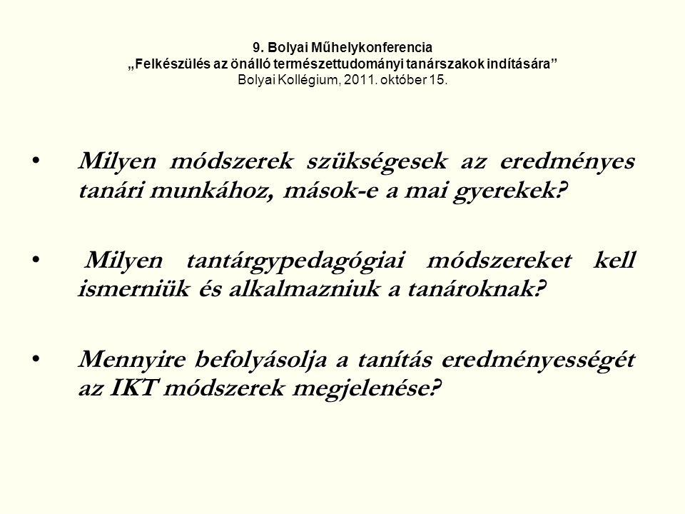 """9. Bolyai Műhelykonferencia """"Felkészülés az önálló természettudományi tanárszakok indítására Bolyai Kollégium, 2011. október 15."""