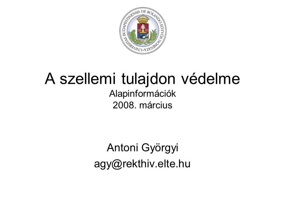 A szellemi tulajdon védelme Alapinformációk 2008. március