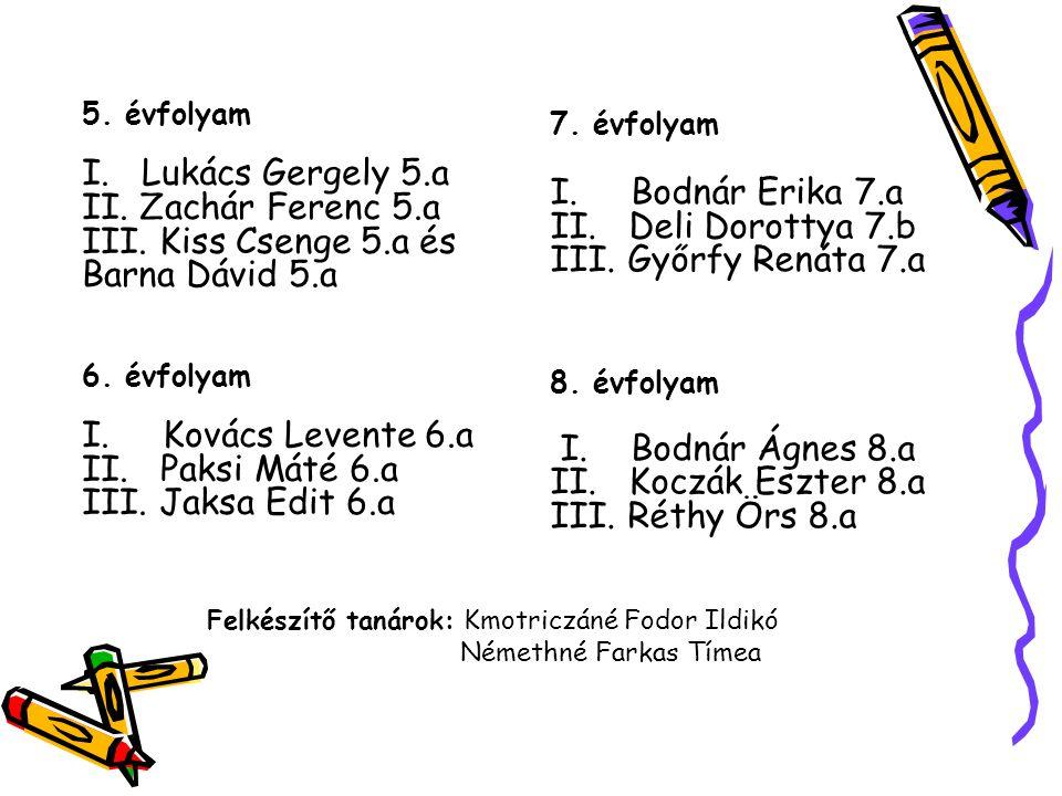 Bodnár Erika 7.a II. Deli Dorottya 7.b III. Győrfy Renáta 7.a