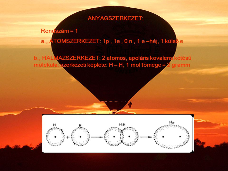 ANYAGSZERKEZET: Rendszám = 1. a., ATOMSZERKEZET: 1p , 1e , 0 n , 1 e –héj, 1 külső e.