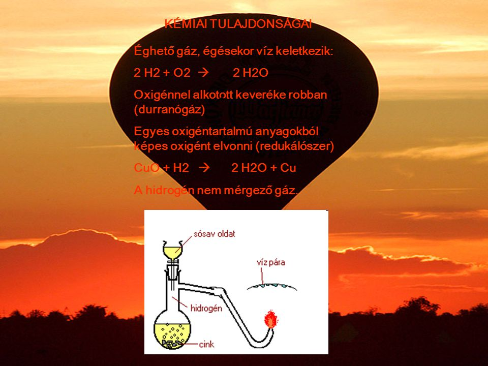 KÉMIAI TULAJDONSÁGAI Éghető gáz, égésekor víz keletkezik: 2 H2 + O2  2 H2O. Oxigénnel alkotott keveréke robban (durranógáz)