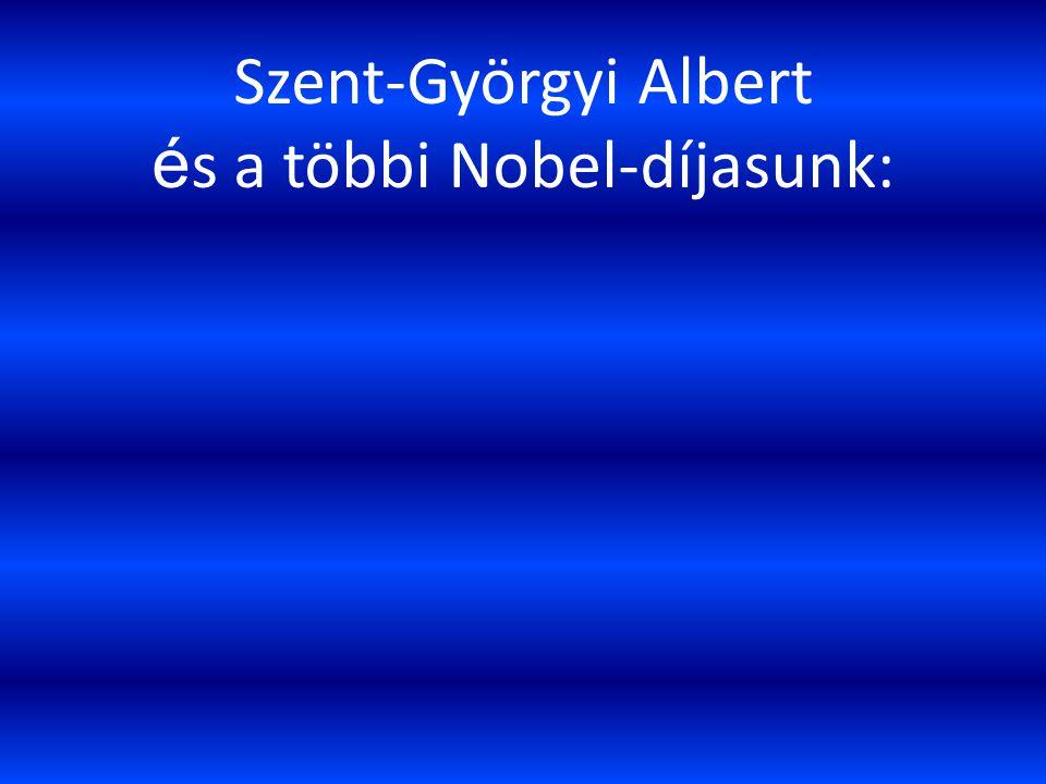 és a többi Nobel-díjasunk: