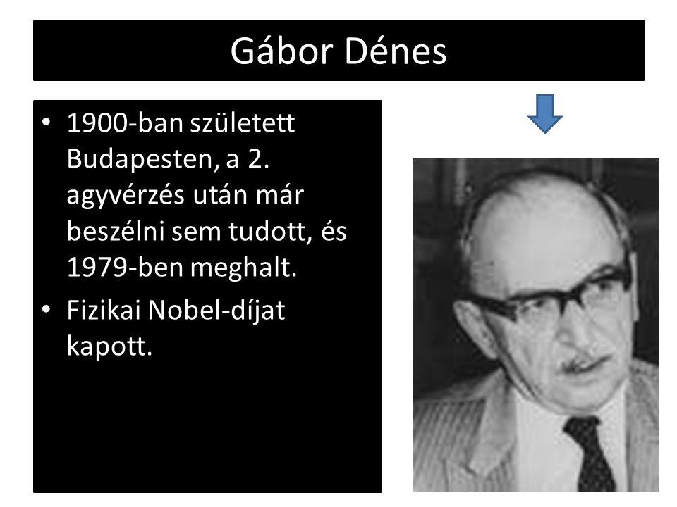 Gábor Dénes 1900-ban született Budapesten, a 2. agyvérzés után már beszélni sem tudott, és 1979-ben meghalt.