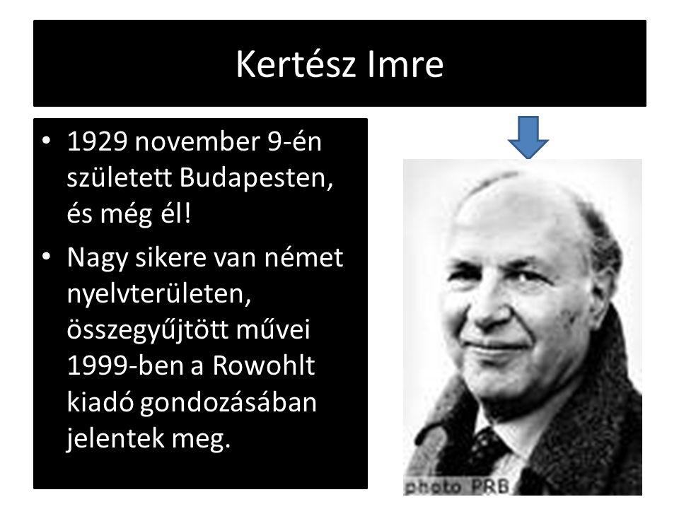 Kertész Imre 1929 november 9-én született Budapesten, és még él!