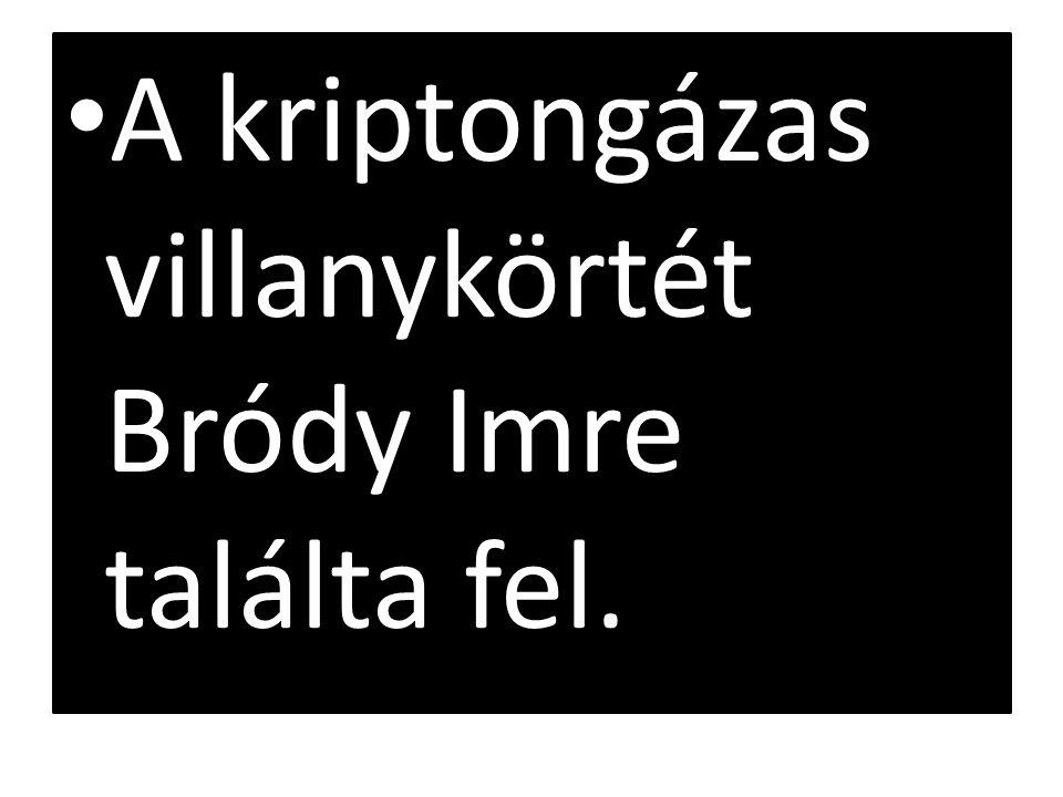 A kriptongázas villanykörtét Bródy Imre találta fel.