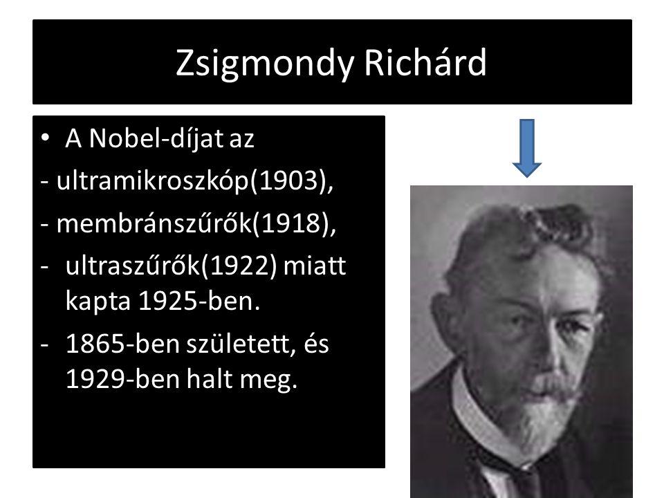 Zsigmondy Richárd A Nobel-díjat az - ultramikroszkóp(1903),
