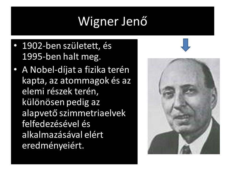Wigner Jenő 1902-ben született, és 1995-ben halt meg.