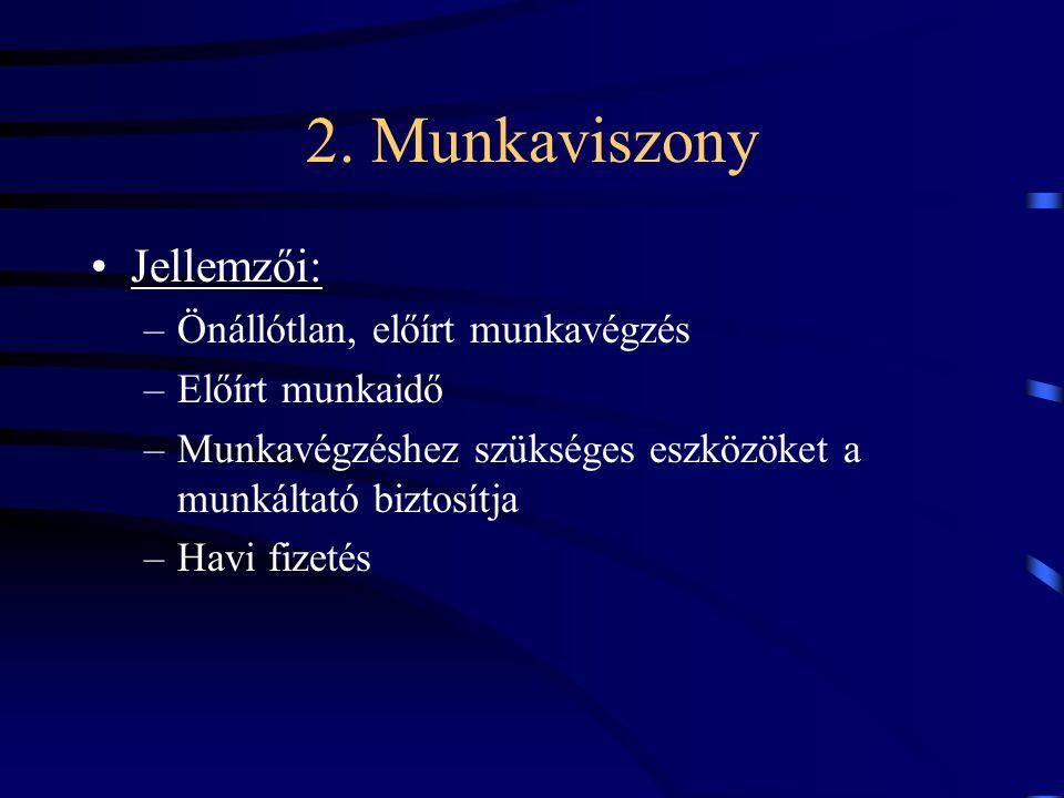 2. Munkaviszony Jellemzői: Önállótlan, előírt munkavégzés