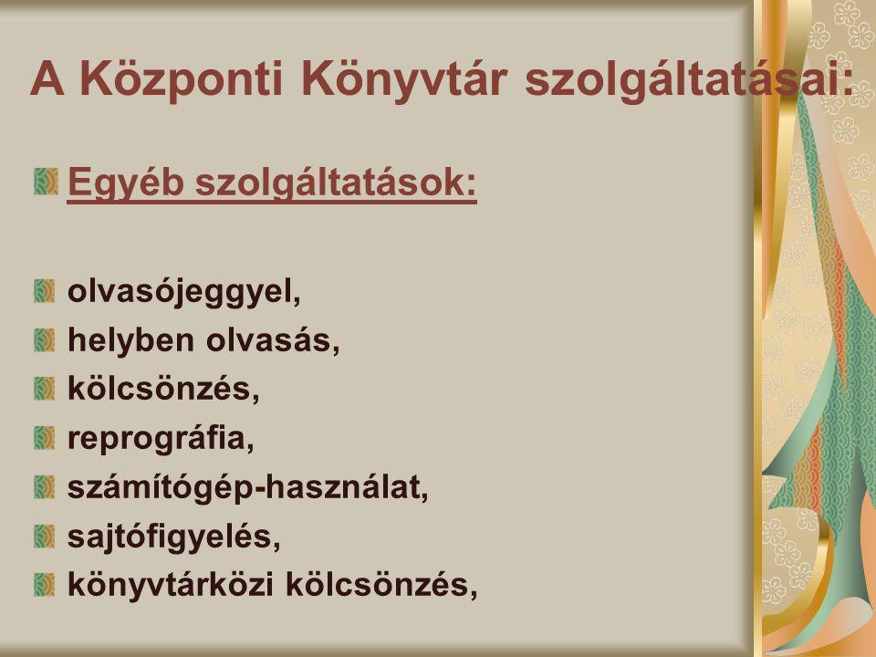 A Központi Könyvtár szolgáltatásai: