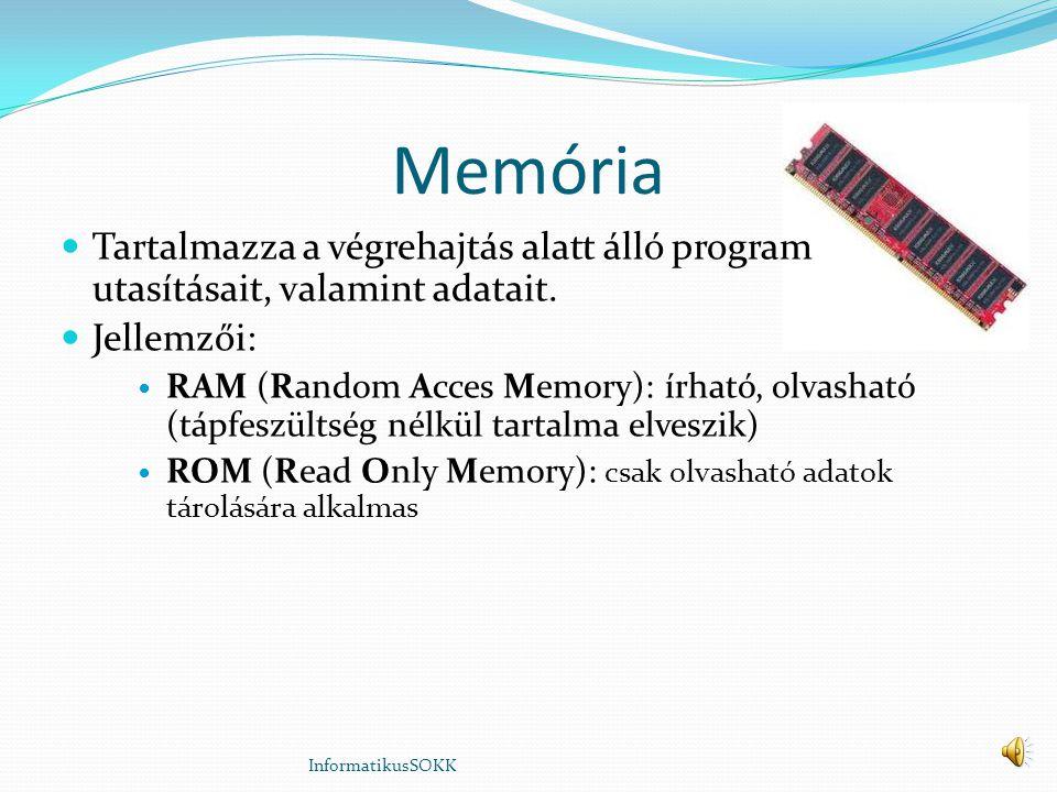 Memória Tartalmazza a végrehajtás alatt álló program utasításait, valamint adatait. Jellemzői: