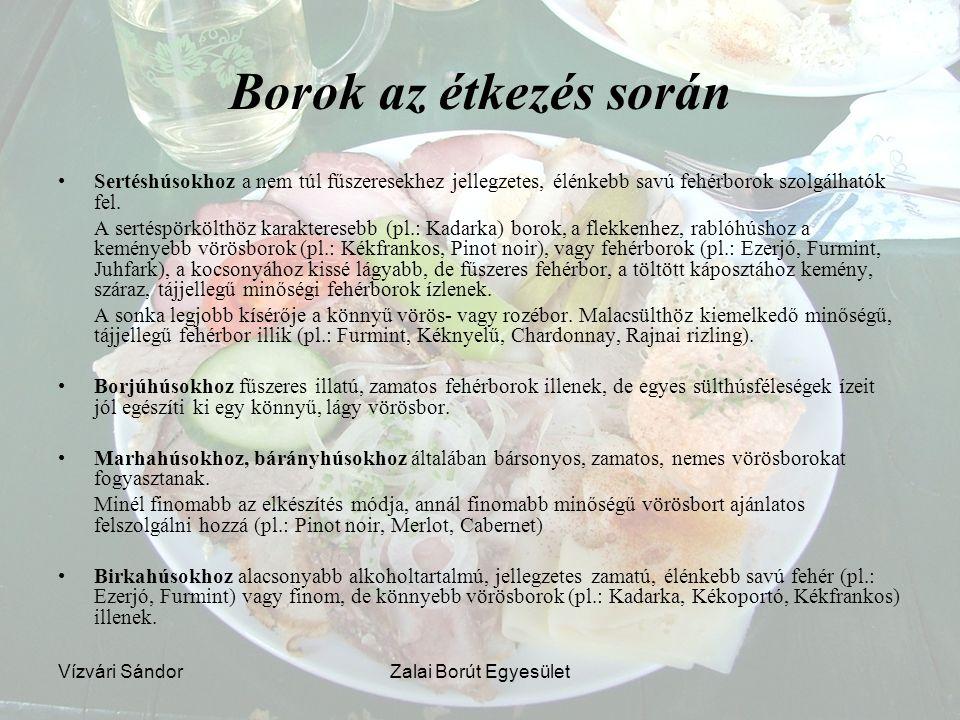 Borok az étkezés során Sertéshúsokhoz a nem túl fűszeresekhez jellegzetes, élénkebb savú fehérborok szolgálhatók fel.