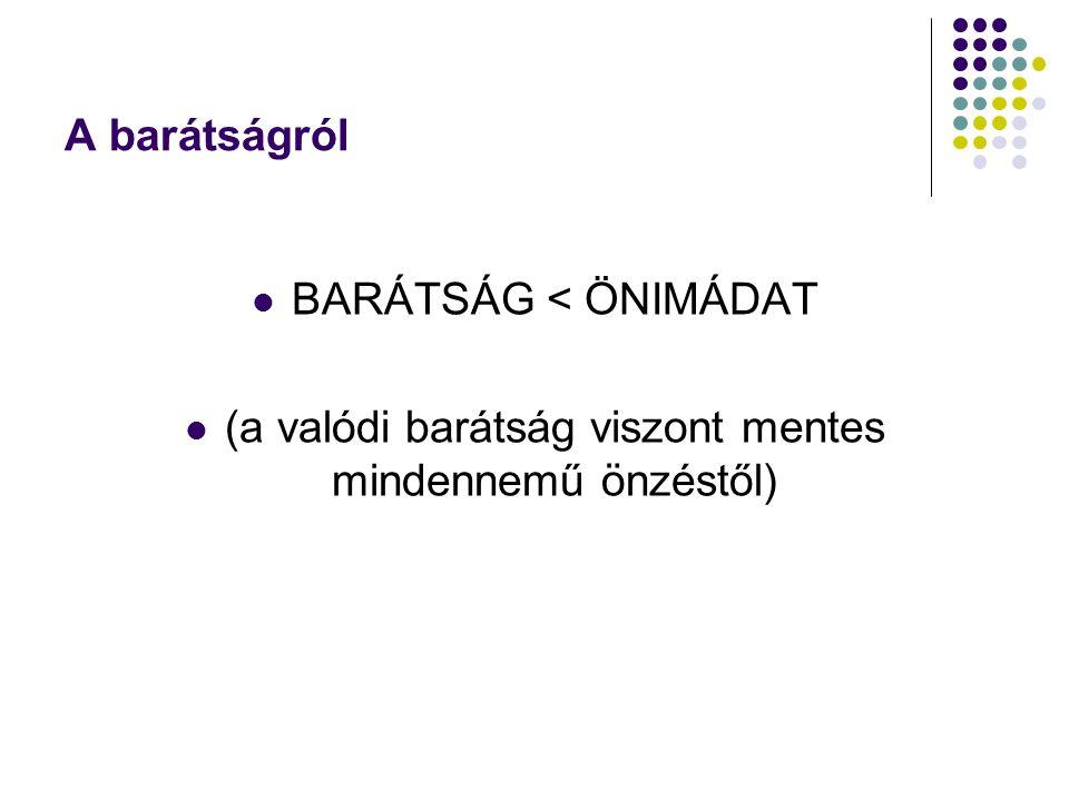 BARÁTSÁG < ÖNIMÁDAT