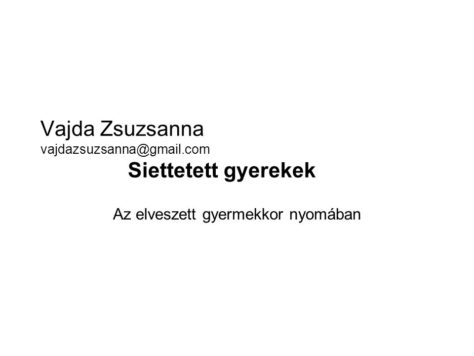 Vajda Zsuzsanna vajdazsuzsanna@gmail.com Siettetett gyerekek