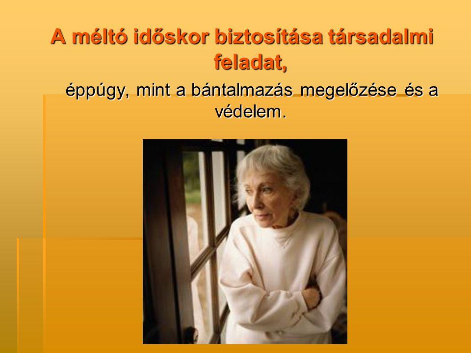 A méltó időskor biztosítása társadalmi feladat,