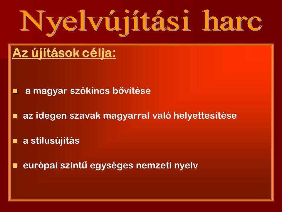 Nyelvújítási harc Az újítások célja: a magyar szókincs bővítése