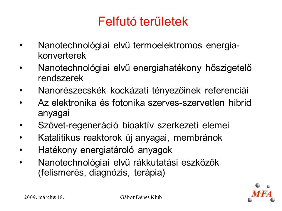 Felfutó területek Nanotechnológiai elvű termoelektromos energia-konverterek. Nanotechnológiai elvű energiahatékony hőszigetelő rendszerek.