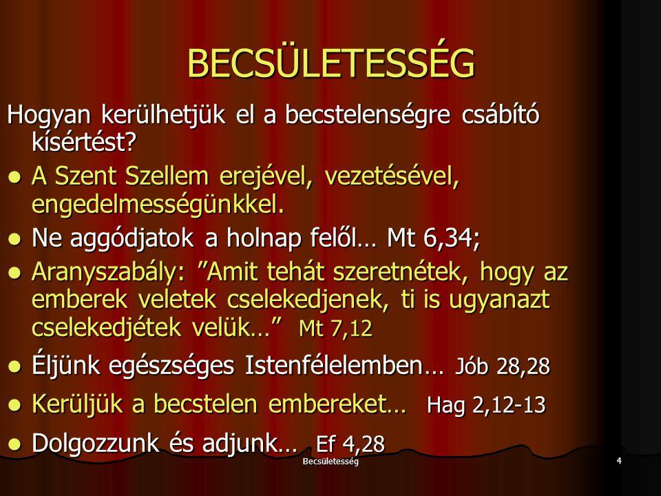 BECSÜLETESSÉG Hogyan kerülhetjük el a becstelenségre csábító kísértést A Szent Szellem erejével, vezetésével, engedelmességünkkel.