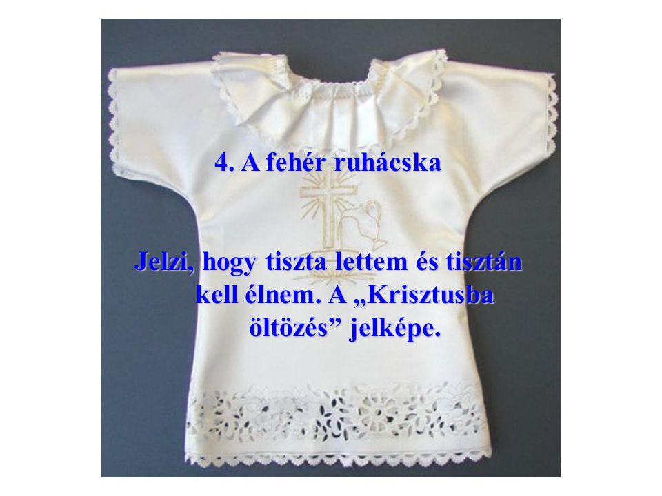4. A fehér ruhácska Jelzi, hogy tiszta lettem és tisztán kell élnem.