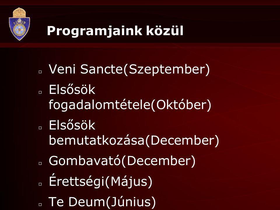 Programjaink közül Veni Sancte(Szeptember) Elsősök fogadalomtétele(Október) Elsősök bemutatkozása(December)