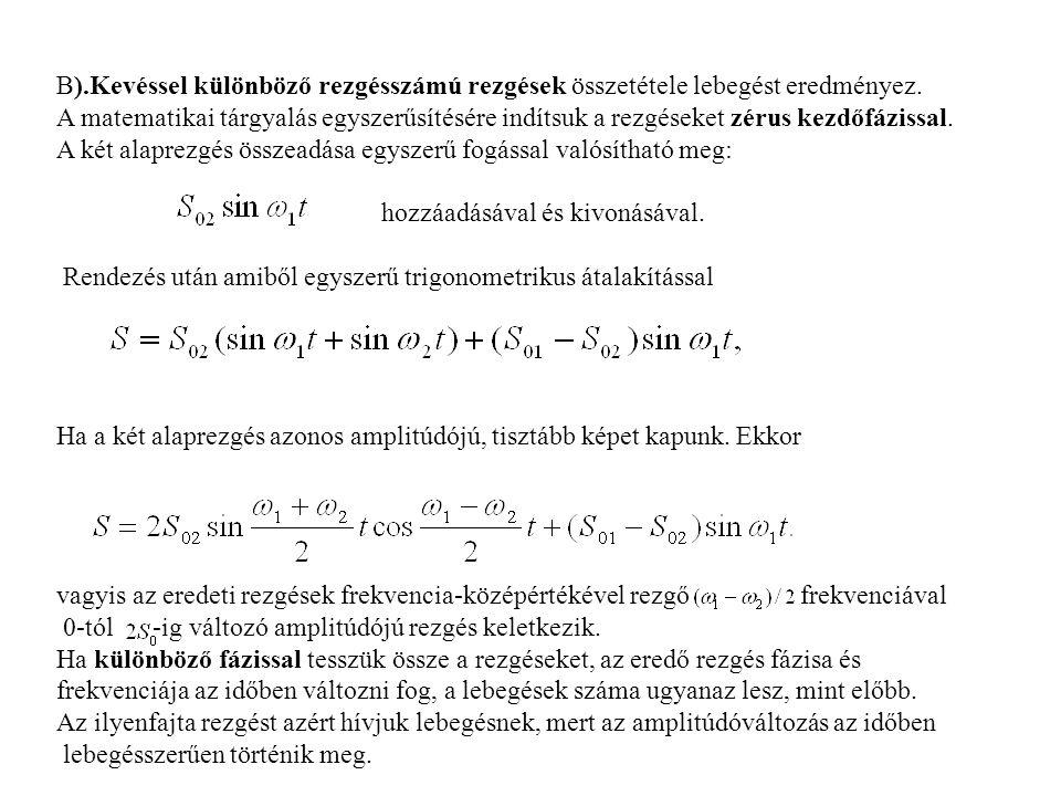 B).Kevéssel különböző rezgésszámú rezgések összetétele lebegést eredményez.