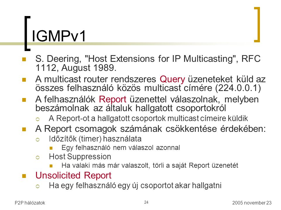 IGMPv1 S. Deering, Host Extensions for IP Multicasting , RFC 1112, August 1989.