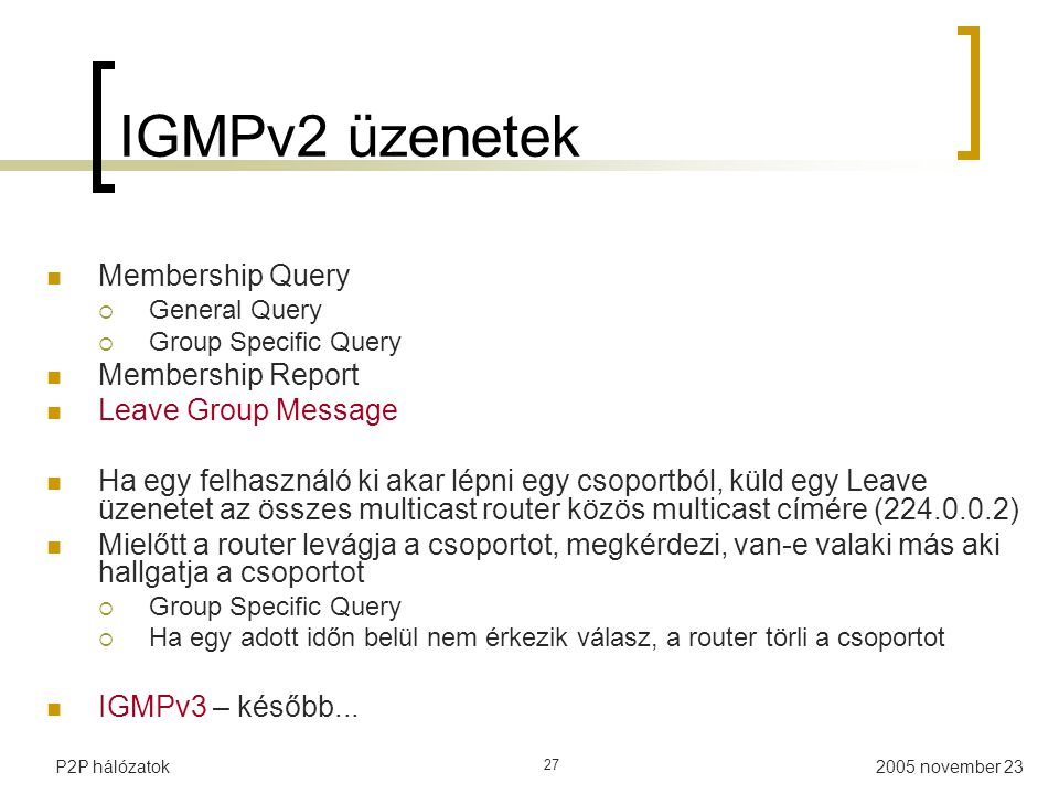 IGMPv2 üzenetek Membership Query Membership Report Leave Group Message