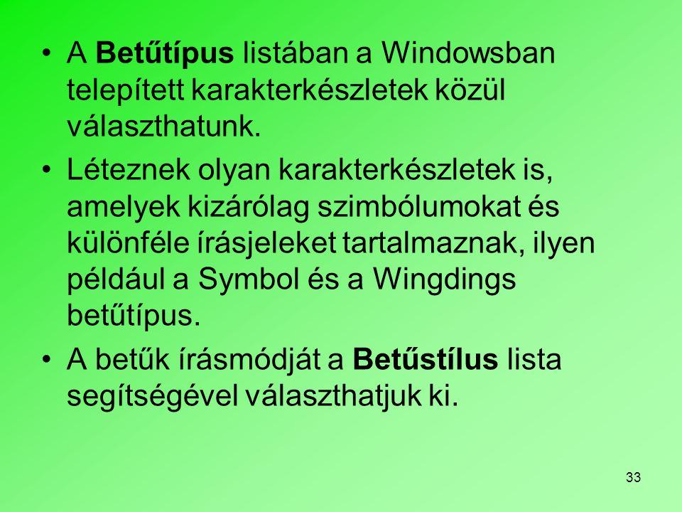 A Betűtípus listában a Windowsban telepített karakterkészletek közül választhatunk.