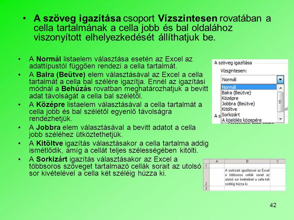A szöveg igazítása csoport Vízszintesen rovatában a cella tartalmának a cella jobb és bal oldalához viszonyított elhelyezkedését állíthatjuk be.