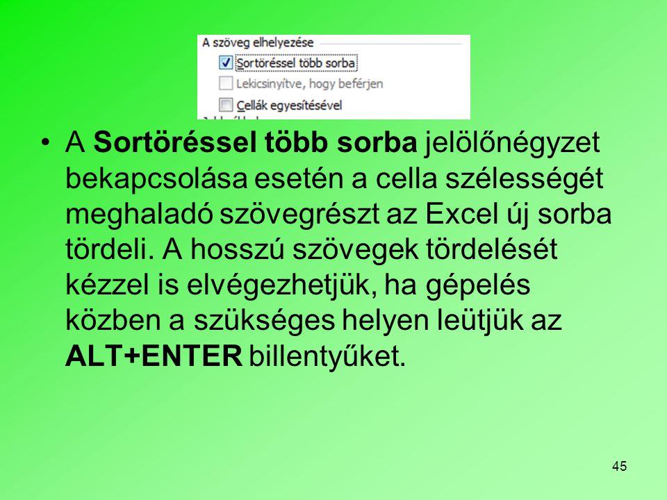 A Sortöréssel több sorba jelölőnégyzet bekapcsolása esetén a cella szélességét meghaladó szövegrészt az Excel új sorba tördeli.