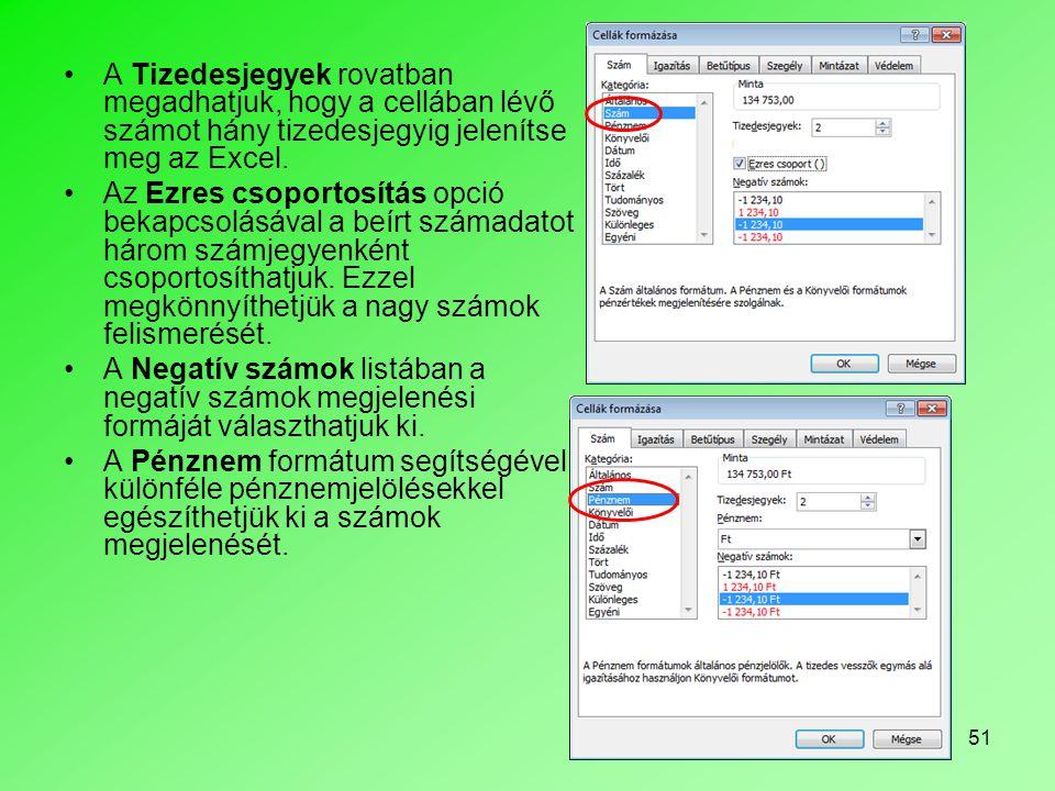 A Tizedesjegyek rovatban megadhatjuk, hogy a cellában lévő számot hány tizedesjegyig jelenítse meg az Excel.