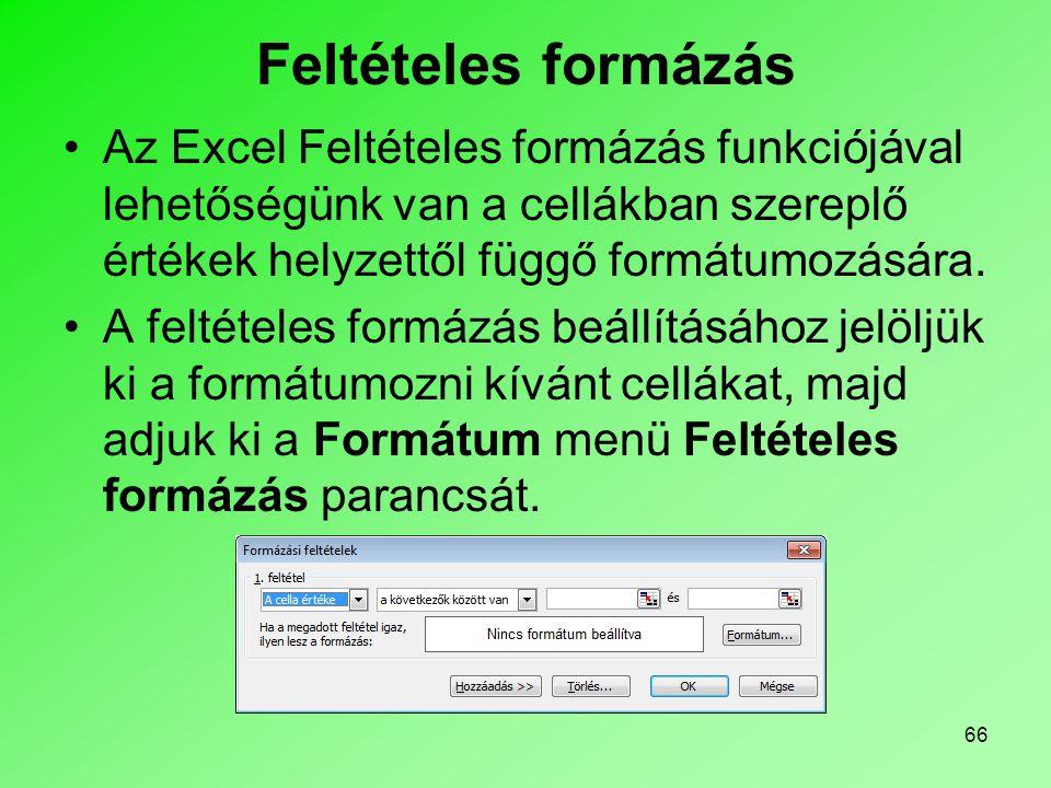 Feltételes formázás Az Excel Feltételes formázás funkciójával lehetőségünk van a cellákban szereplő értékek helyzettől függő formátumozására.