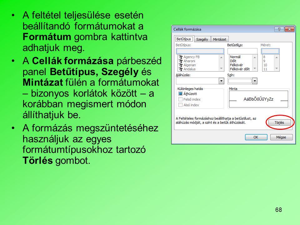 A feltétel teljesülése esetén beállítandó formátumokat a Formátum gombra kattintva adhatjuk meg.