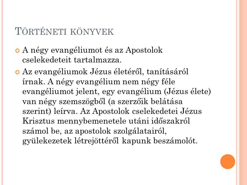 Történeti könyvek A négy evangéliumot és az Apostolok cselekedeteit tartalmazza.