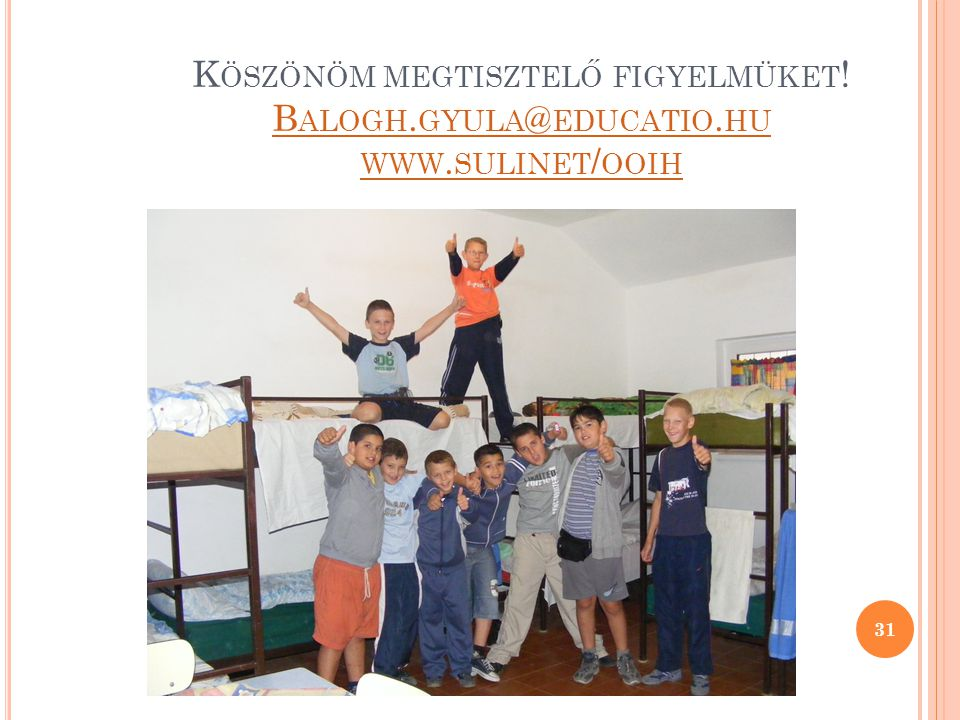 Köszönöm megtisztelő figyelmüket. Balogh. gyula@educatio. hu www