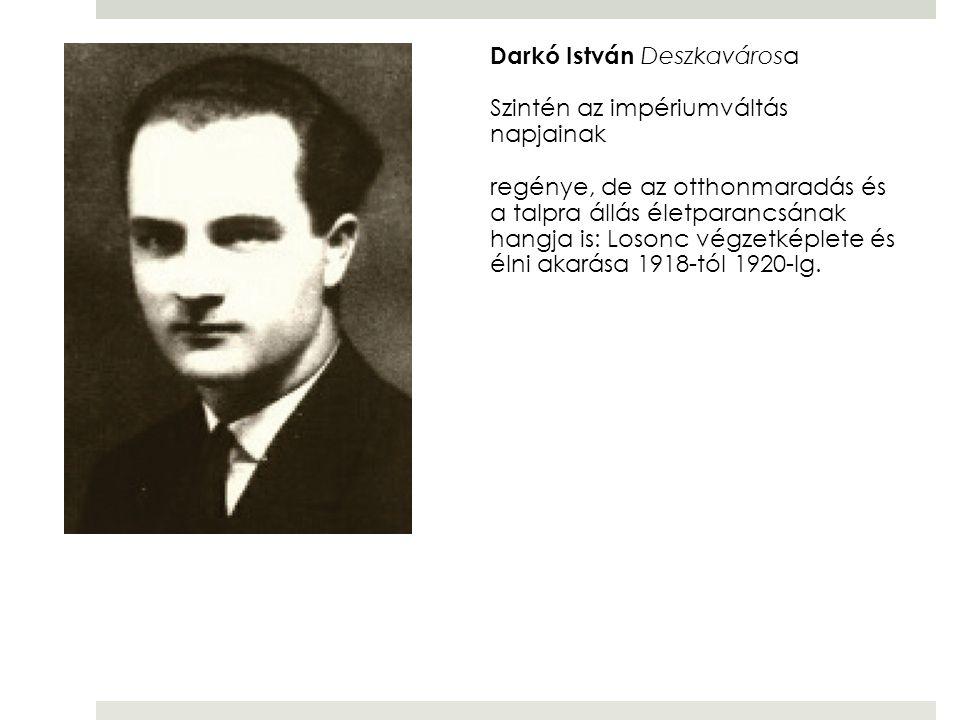 Darkó István Deszkavárosa Szintén az impériumváltás napjainak regénye, de az otthonmaradás és a talpra állás életparancsának hangja is: Losonc végzetképlete és élni akarása 1918-tól 1920-Ig.