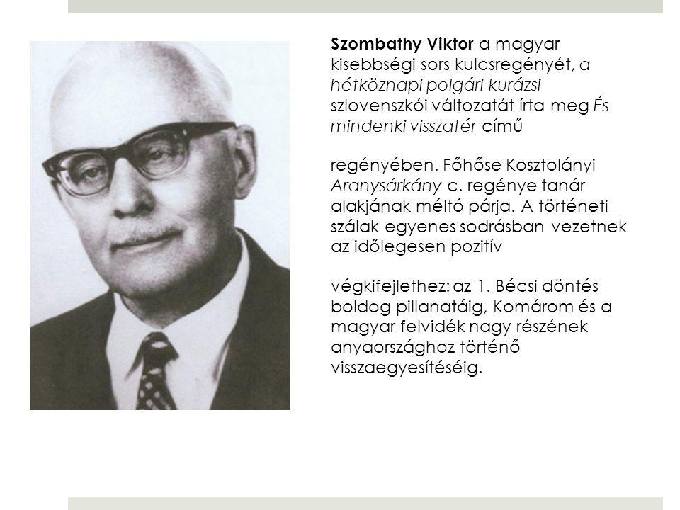 Szombathy Viktor a magyar kisebbségi sors kulcsregényét, a hétköznapi polgári kurázsi szlovenszkói változatát írta meg És mindenki visszatér című regényében.