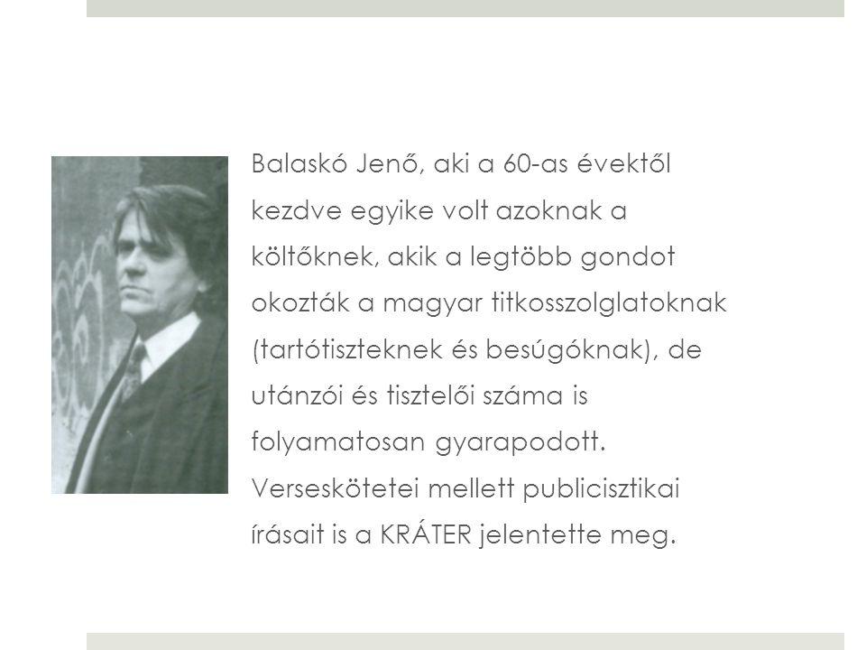 Balaskó Jenő, aki a 60-as évektől kezdve egyike volt azoknak a költőknek, akik a legtöbb gondot okozták a magyar titkosszolglatoknak (tartótiszteknek és besúgóknak), de utánzói és tisztelői száma is folyamatosan gyarapodott.