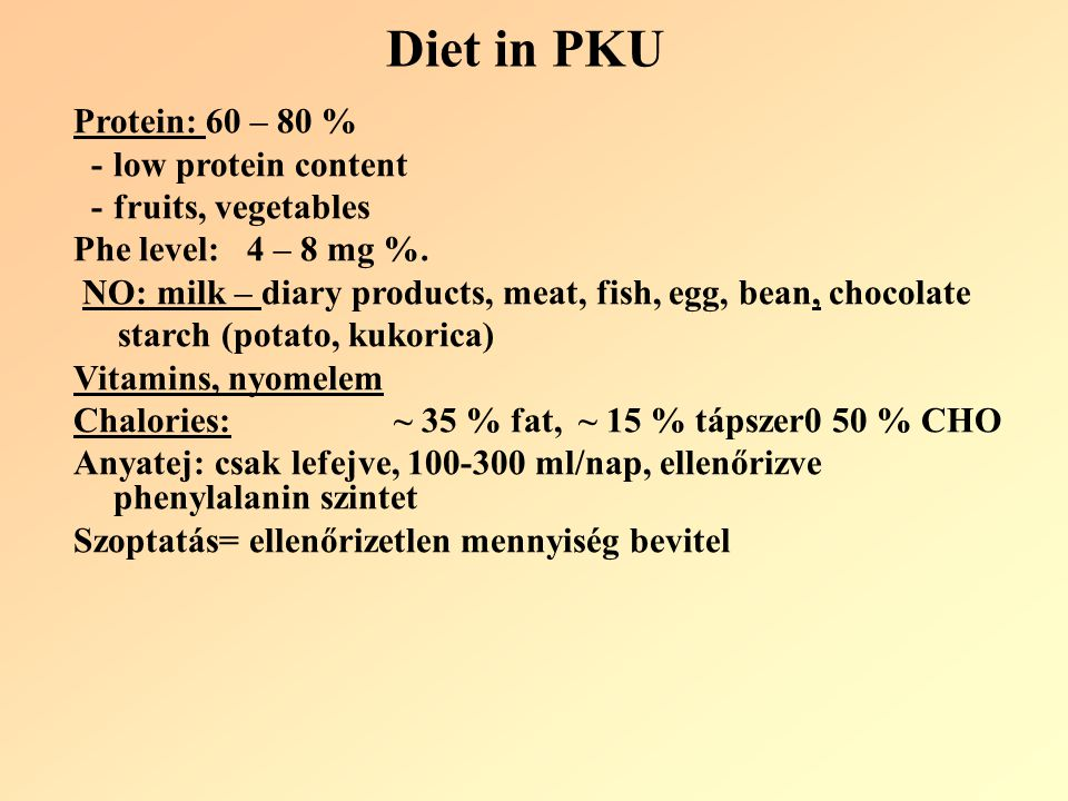 Diet in PKU Protein: 60 – 80 % - low protein content