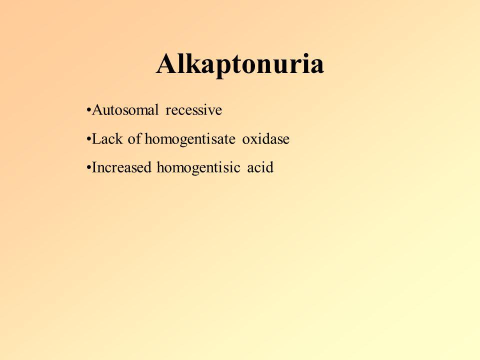 Alkaptonuria Autosomal recessive Lack of homogentisate oxidase