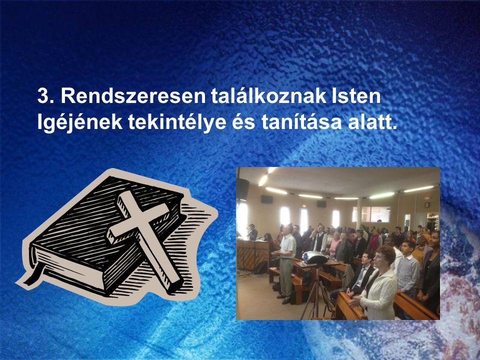3. Rendszeresen találkoznak Isten Igéjének tekintélye és tanítása alatt.