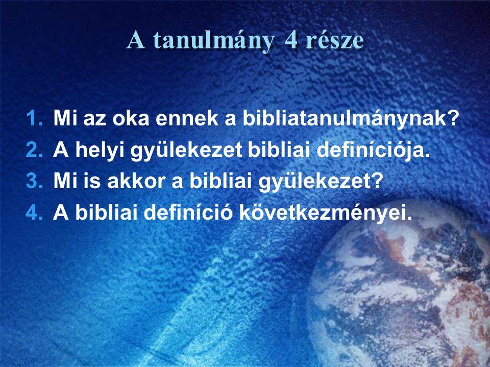 A tanulmány 4 része Mi az oka ennek a bibliatanulmánynak