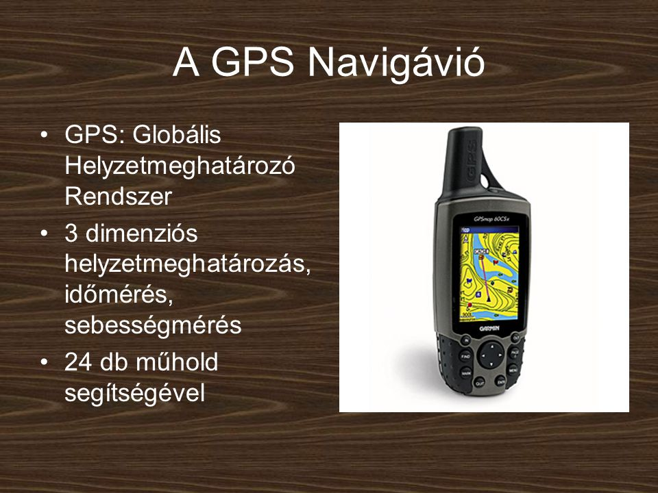 A GPS Navigávió GPS: Globális Helyzetmeghatározó Rendszer