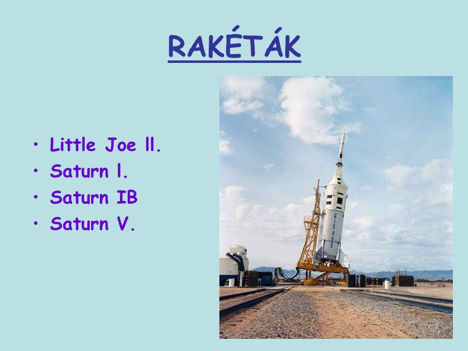RAKÉTÁK Little Joe ll. Saturn l. Saturn IB Saturn V.