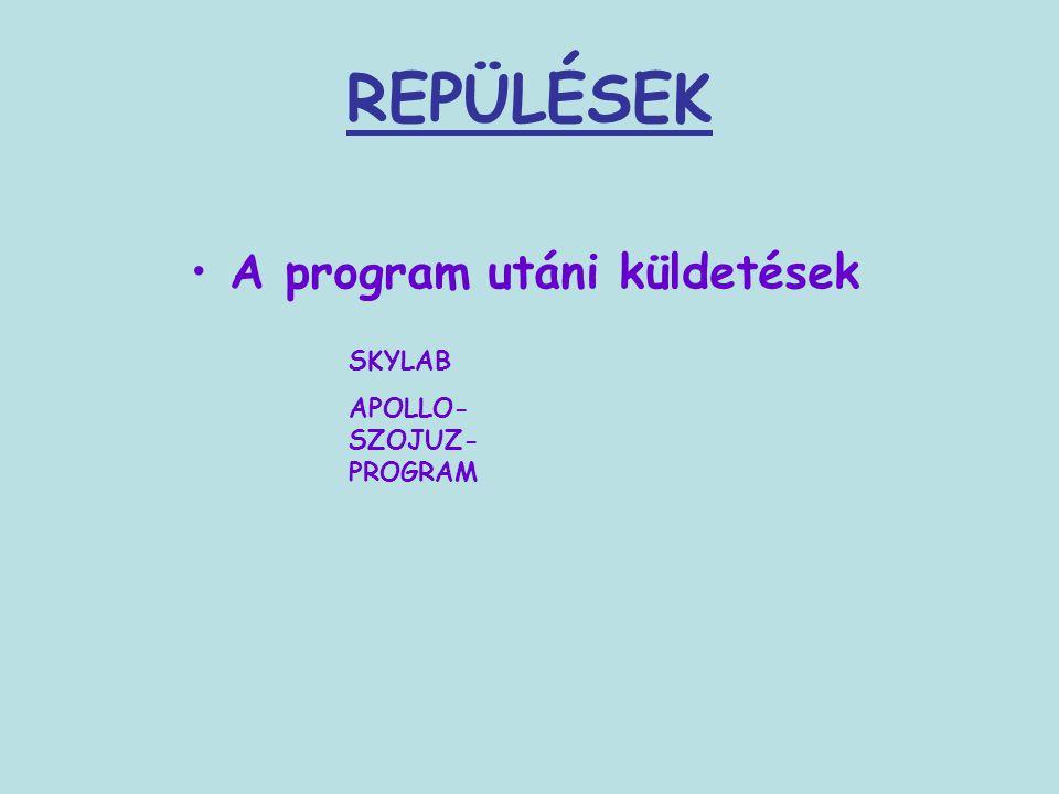 REPÜLÉSEK A program utáni küldetések SKYLAB APOLLO-SZOJUZ-PROGRAM