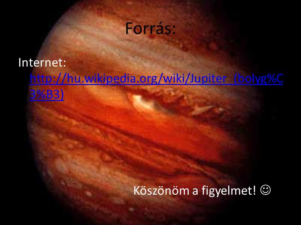 Forrás: Internet: http://hu.wikipedia.org/wiki/Jupiter_(bolyg%C3%B3) Köszönöm a figyelmet! 
